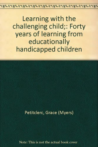 Learning with the challenging child;: Forty years of learning from educationally handicapped ...