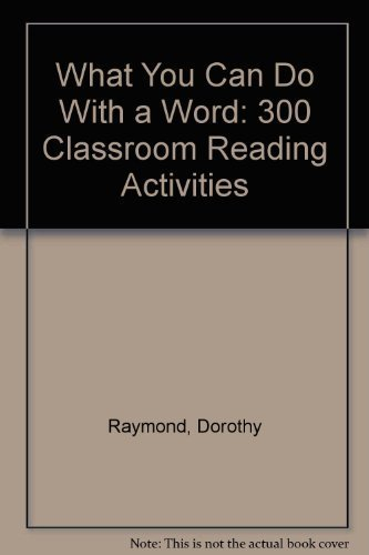 What You Can Do With a Word: 300 Classroom Reading Activities: Dorothy Raymond