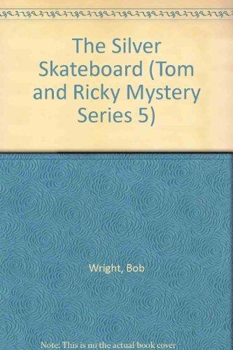 The Silver Skateboard (Tom and Ricky Mystery Series 5): Wright, Bob