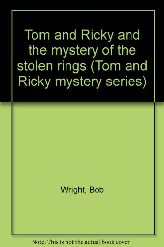 Tom and Ricky and the mystery of the stolen rings (Tom and Ricky mystery series): Bob Wright