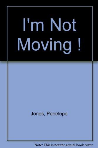 I'm Not Moving: Jones, Penelope
