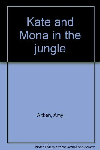 Kate and Mona in the jungle: Amy Aitken