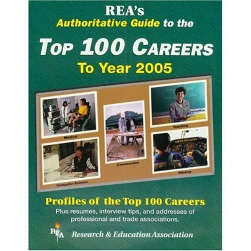 Rea's Authoritative Guide to the Top 100 Careers to Year 2005 (Handbooks & Guides) (087891062X) by Research and Education Association