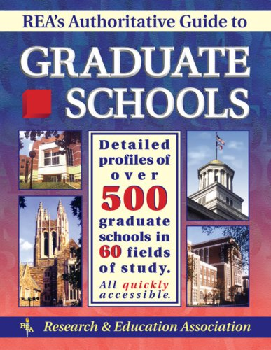 REA's Authoritative Guide to Graduate Schools: Detailed Profiles of Over 500 Graduate Schools ...