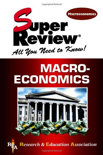 Macroeconomics Super Review: The Staff of REA, Research, The Staff of Education Association