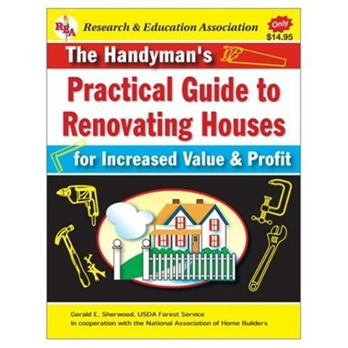 The Handyman's Practical Guide to Renovating Houses: For Increasing Value and Profit (...