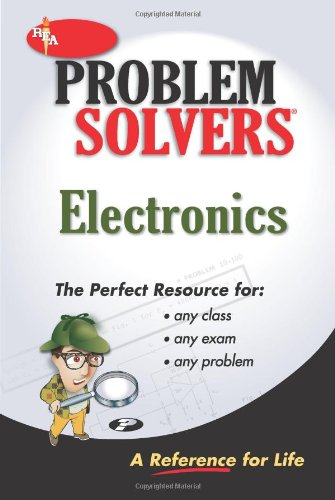 Electronics Problem Solver- A Complete Solution Guide to Any Textbook: Research and Education ...