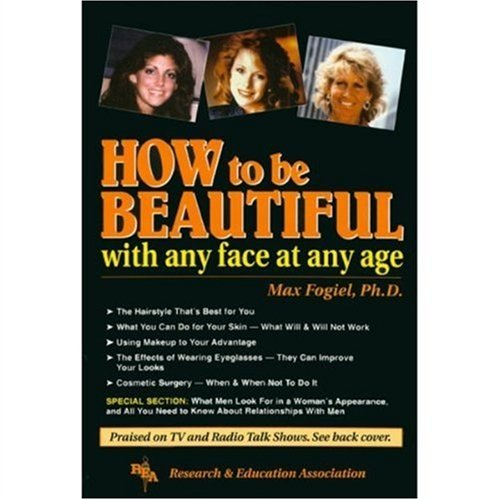 How To Be Beautiful with Any Face at Any Age (Handbooks & Guides): Fogiel, Max