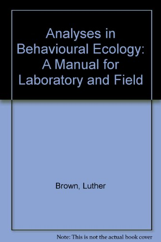 Analyses in Behavioral Ecology: A Manual for: Brown, Luther, Downhower,