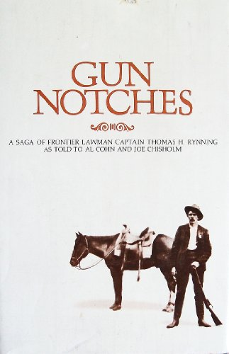 Gun Notches. A Saga of Frontier Lawman Captain Thomas H. Rynning.: Rynning, Thomas H. (as Told to ...