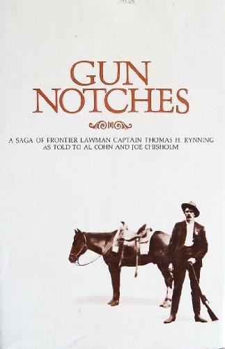 Gun Notches: A Saga of Frontier Lawman Captain Thomas H. Rynning: Rynning, Thomas Harbo;Cohn, ...