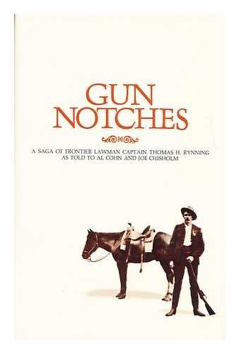 Gun Notches A Saga of Frontier Lawman Thomas H. Rynnig as Told to Al Cohn and Joe Chisholm: Rynning...