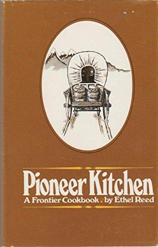 PIONEER KITCHEN : A Frontier Cookbook: Reed, Ethel