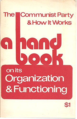 9780878981182: The Communist Party & How It Works, A Handbook on its Organization & Functioning