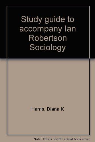 Study guide to accompany Ian Robertson Sociology: Harris, Diana K