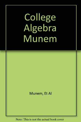 College Algebra: Munem, M. A.
