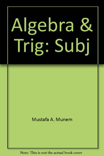 Algebra and Trigonometry with Applications: Mustafa A. Munem,