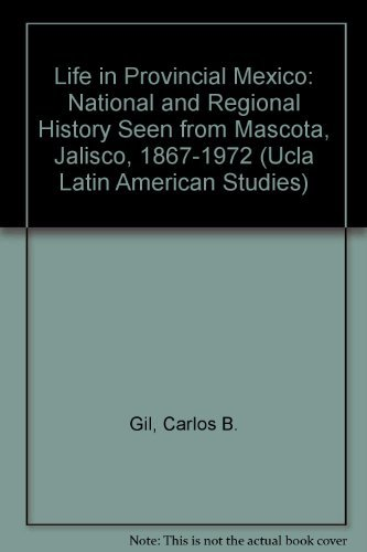 9780879030537: Life in Provincial Mexico: National and Regional History Seen from Mascota, Jalisco, 1867-1972 (Ucla Latin American Studies)