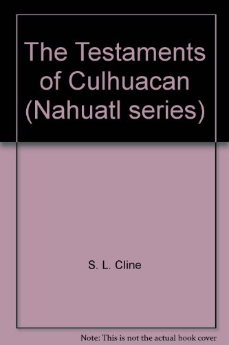 The Testaments of Culhuacan: Cline, S. L.;Leon Portilla, Miguel;UCLA Latin American Center ...