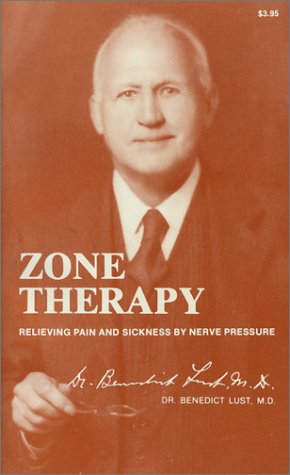 Zone Therapy Relieving Pain and Sickness by: Lust, Benedict