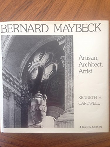 Bernard Maybeck: Artisan, Architect, Artist.: Kenneth Cardwell.