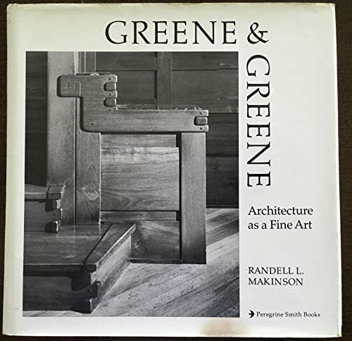 Greene & Greene: Architecture as a Fine Art.: Markinson, Randell L.