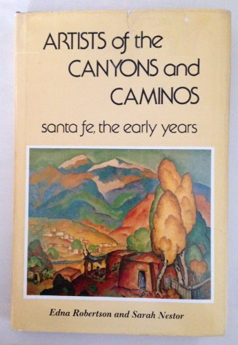 Artists of the Canyons and Caminos - Santa Fe, the Early Years [SIGNED]: Robertson, Edna / Sarah ...