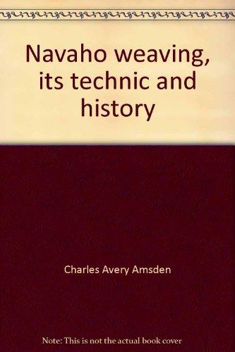 Navaho Weaving, Its Technic and History: Amsden, Charles Avery
