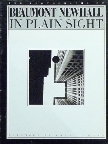 In Plain Sight: The Photographs of Beaumont: Beaumont Newhall; Ansel