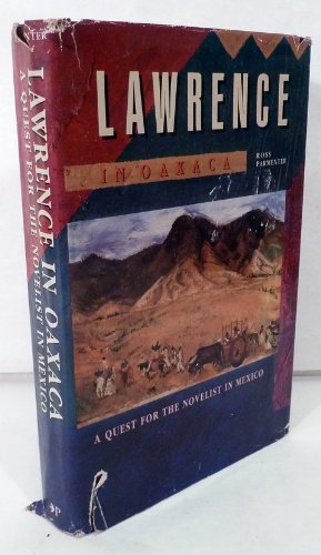 Lawrence in Oaxaca. A Quest for the Novelist in Mexico: Parmenter, Ross