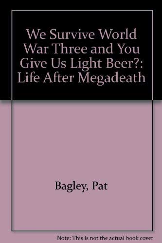 9780879051419: We Survive World War Three and You Give Us Light Beer?: Life After Megadeath