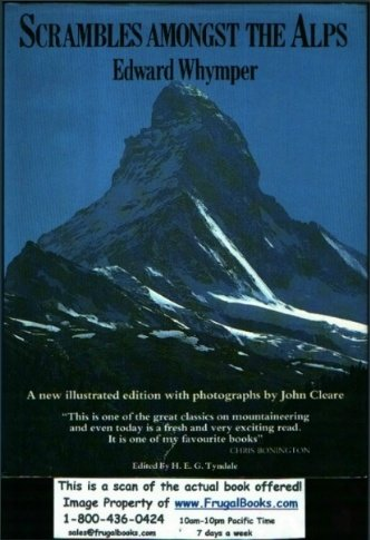 Scrambles Amongst the Alps : A New: Edward Whymper, John