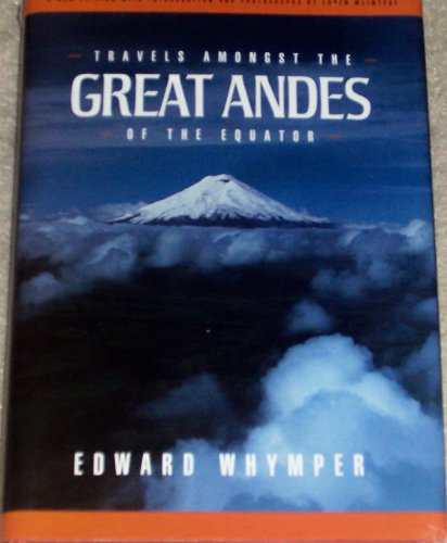 Travels Amongst the Great Andes of the Equator: Whymper, Edward