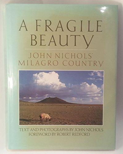 A Fragile Beauty: John Nichols' Milagro Country: Nichols, John