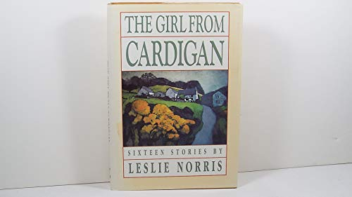 The Girl from Cardigan: Sixteen Stories: Norris, Leslie