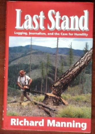 Last Stand: Logging, Journalism, and the Case for Humility (Clearcut Logging) (0879053895) by Richard Manning