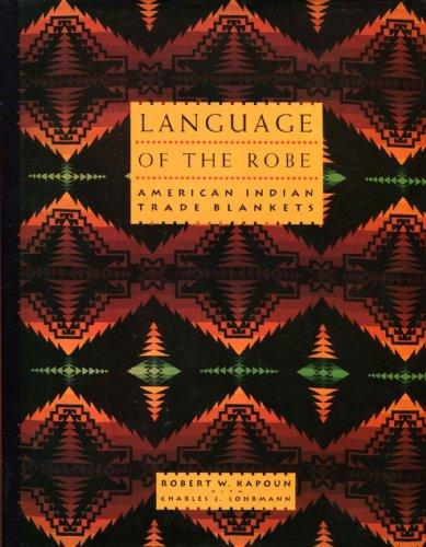 Language of the Robe, American Indian Trade Blankets: Kapoun, Robert W. & Lohrmann, Charles J.