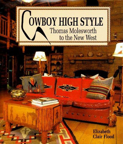 Cowboy High Style: Thomas Molesworth to the New West: Flood, Elizabeth Clair