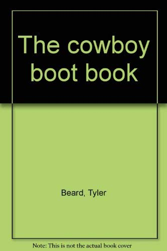 9780879055295: The cowboy boot book [Hardcover] by Beard, Tyler
