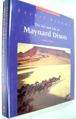 Desert Dreams: The Art and Life of Maynard Dixon: Hagerty, Donald J.