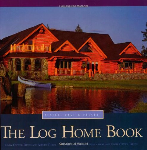 The Log Home Book: Design, Past and Present