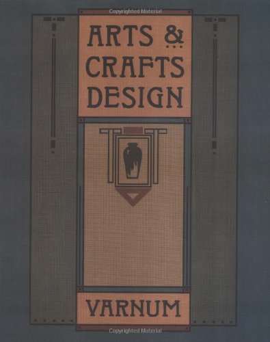 ARTS & CRAFTS DESIGN : A Selected Reprint of INDUSTRIAL ARTS DESIGN