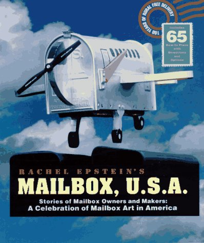 Mailbox U.S.A.: Stories of Mailbox Owners and Makers A Celebration of Mailbox Art in America: ...
