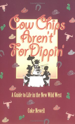 9780879057367: Cow Chips Aren't For Dippin' - A Guide to Life in the New Wild West
