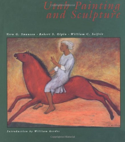 Utah Painting & Sculpture (9780879058173) by William C. Seifrit; Robert S. Olpin; Vern G. Swanson