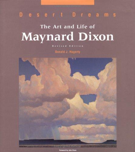 Desert Dreams: The Art and Life of Maynard Dixon: Hagerty, Donald J.;Dixon, Maynard