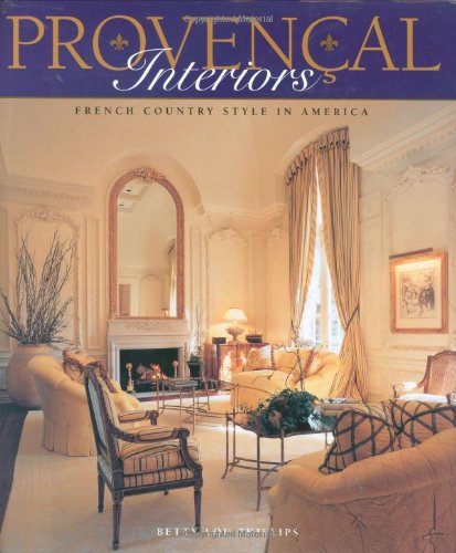 Provencal Interiors: French Country Style in America: Phillips