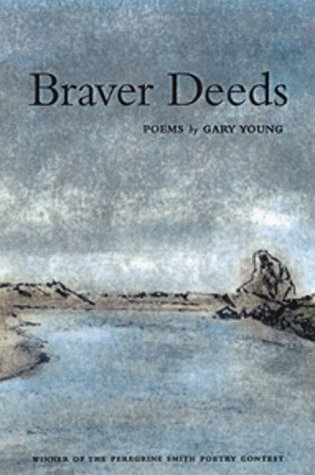 Braver Deeds: Poems.: Gary Young.