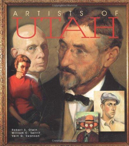 Artists of Utah: Olpin, Robert S.;Swanson, Vern G.;Seifrit, William C.