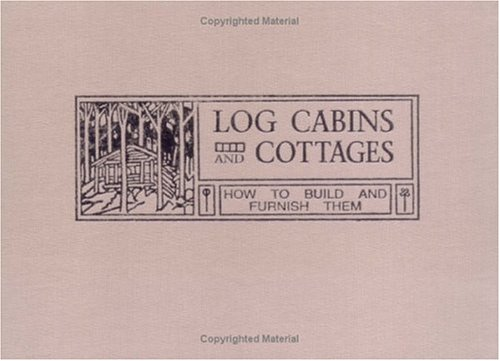 9780879059309: Log Cabins and Cottages - How to Build and Furnish Them